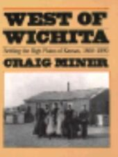West of Wichita : Settling the High Plains of Kansas, 1865-1890 by Craig...