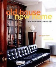 Old House New Home: Stylish Modern Living in a Period Setting by Byam Shaw, Ros