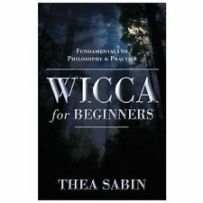 For Beginners: Wicca for Beginners : Fundamentals of Philosophy and Practice...