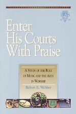 Enter His Courts with Praise : A Study of the Role of Music and the Arts in...