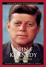John F. Kennedy : A Biography by Larry D. Gragg and Michael Meagher (2011,...