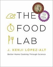 The Food Lab : Better Home Cooking Through Science by J. Kenji López-Alt...