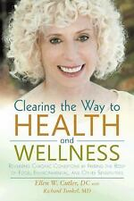 Clearing the Way to Health and Wellness : Reversing Chronic Conditions by...