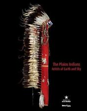 The Plains Indians : Artists of Earth and Sky (2014, Hardcover)