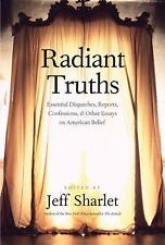 Radiant Truths: Essential Dispatches, Reports, Confessions, and Other Essays on