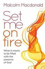 Set Me on Fire : What It Means to Be Filled with the Presence of God by...