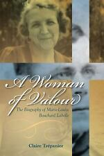 A Woman of Valour: The Biography of Marie-Louise Bouchard Labelle (Our Lives: Di