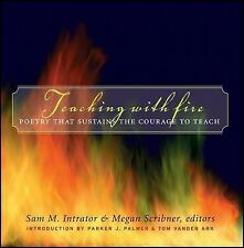 Teaching with Fire: Poetry That Sustains the Courage to Teach, Sam M. Intrator,