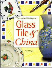 Decorative Painting on Glass, Tile, and China by Carol Mays (2002, Paperback)