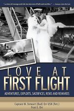 Love at First Flight: Adventures, Exploits, Sacrifices, Risks and Rewards by Wi