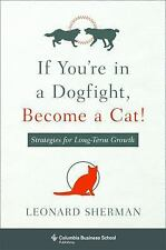 Columbia Business School Publishing: If You`Re in a Dogfight, Become a Cat! :...