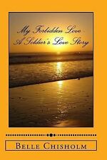 My Forbidden Love - a Soldier's Love Story by Belle Chisholm (2013, Paperback)