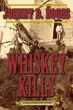 Whiskey Kills : A Killstraight Story by Johnny D. Boggs (2015, Paperback)