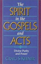The Spirit in the Gospels and Acts: Divine Purity and Power, Keener, Craig S., G