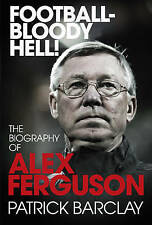 Football - Bloody Hell!: The Biography of Alex Ferguson by Patrick Barclay...