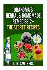 Grandma's Herbal Remedies 2 - the Secret Recipes by A. Smithers (2013,...