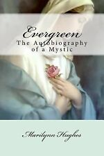 Evergreen : The Autobiography of a Mystic by Marilynn Hughes (2011, Paperback)