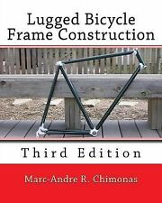 Lugged Bicycle Frame Construction : Third Edition by Marc-Andre Chimonas...