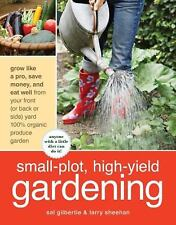 Small-Plot, High-Yield Gardening: How to Grow Like a Pro, Save Money, -ExLibrary