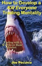 How to Develop a Kill Everyone Trading Mentality by Joe Pecunia (2016,...