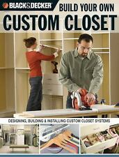 Black & Decker Build Your Own Custom Closet: Designing, Building & Installing Cu