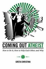 Coming Out Atheist: How to Do It, How to Help Each Other, and Why by Christina,