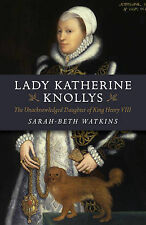 Lady Katherine Knollys: The Unacknowledged Daughter of King Henry VIII by...