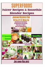 Superfoods Blender Recipes: : Juicer Recipes with Superfoods and Healthy...