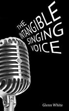 The Intangible Singing Voice by Glenn White (2013, Paperback)