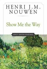 NEW - Show Me the Way: Daily Lenten Readings by Nouwen, Henri J. M.