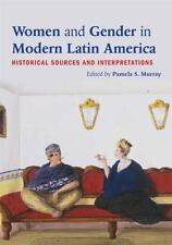Women and Gender in Modern Latin America : Istorical Sources and...