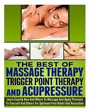 The Best of Massage Therapy, Trigger Point Therapy, and Acupressure by Ace...