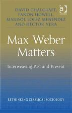 Max Weber Matters : Interweaving Past and Present by Fanong Howell, Marisol...
