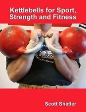 Kettlebells for Sport, Strength and Fitness by Scott Shetler (2009, Paperback)