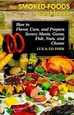 The Smoked-Foods Cookbook : How to Flavor, Cure, and Prepare Savory Meats,...