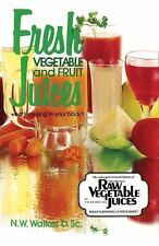 Fresh Vegetable and Fruit Juices: What's Missing in Your Body?, N. W. Walker, Dr