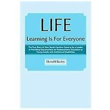 Life Learning Is for Everyone : The True Story of How South Carolina Came to...