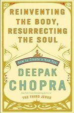 Reinventing the Body, Resurrecting the Soul: How to Create a New You, Chopra, De