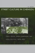 Street Culture in Chengdu : Public Space, Urban Commoners, and Local...