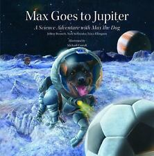 Science Adventures with Max the Dog Ser.: Max Goes to Jupiter : A Science...