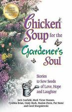 Chicken Soup for the Gardener's Soul : Stories to Sow Seeds of Love, Hope and...