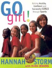 Go Girl! Storm Raising Healthy Girls In Sports Parenting Paperback 2002