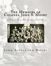 The Memoirs of Colonel John S. Mosby: and Pictures from the American Civil...