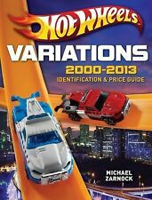 Hot Wheels Variations, 2000-2013 : Identification and Price Guide by Michael...