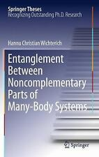 Entanglement Between Noncomplementary Parts of Many-Body Systems (Springer These