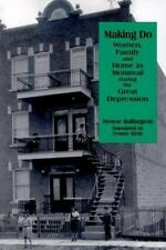 Making Do: Family and Home in Montreal during the Great Depression (Studies in C