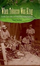 When Tobacco Was King: Families, Farm Labor, and Federal Policy in the Piedmont