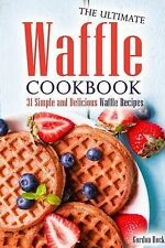 The Ultimate Waffle Cookbook: 31 Simple and Delicious Waffle Recipes by...