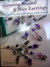 Creating Beaded & Wire Earrings: 35 step by step projects by Jones new paperback