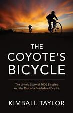 The Coyote's Bicycle : The Untold Story of 7,000 Bicycles and the Rise of a...